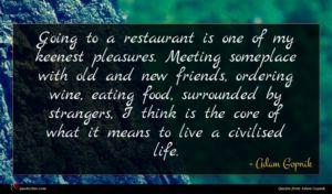 Adam Gopnik quote : Going to a restaurant ...