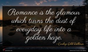 Carolyn Gold Heilbrun quote : Romance is the glamour ...