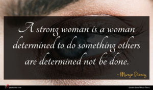 Marge Piercy quote : A strong woman is ...