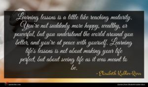 Elisabeth Kubler-Ross quote : Learning lessons is a ...