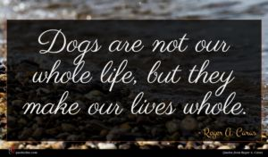 Roger A. Caras quote : Dogs are not our ...