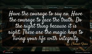 W. Clement Stone quote : Have the courage to ...