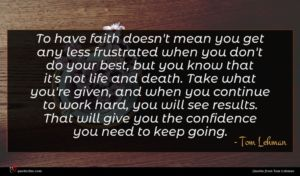 Tom Lehman quote : To have faith doesn't ...