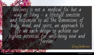 Greg Anderson quote : Wellness is not a ...