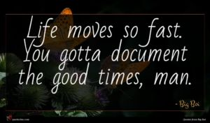 Big Boi quote : Life moves so fast ...
