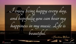 Christina Milian quote : I enjoy being happy ...
