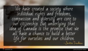 Justin Trudeau quote : We have created a ...