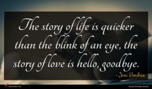 Jimi Hendrix quote : The story of life ...