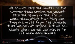 Gary Zukav quote : We cannot stop the ...