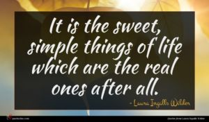 Laura Ingalls Wilder quote : It is the sweet ...
