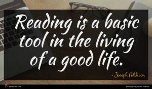 Joseph Addison quote : Reading is a basic ...