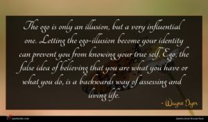 Wayne Dyer quote : The ego is only ...