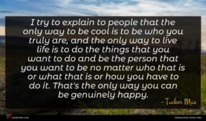 Tucker Max quote : I try to explain ...
