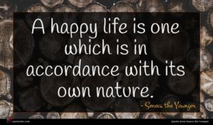 Seneca the Younger quote : A happy life is ...