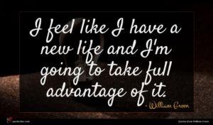 William Green quote : I feel like I ...