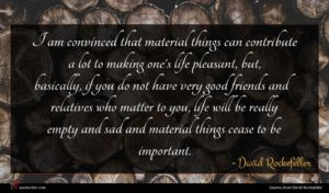 David Rockefeller quote : I am convinced that ...