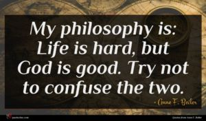 Anne F. Beiler quote : My philosophy is Life ...