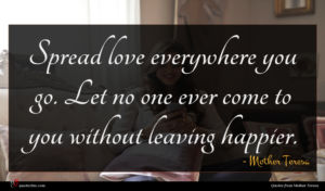 Mother Teresa quote : Spread love everywhere you ...