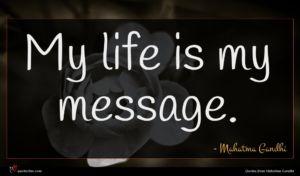 Mahatma Gandhi quote : My life is my ...