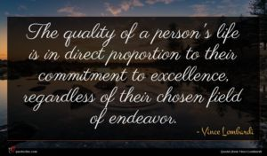Vince Lombardi quote : The quality of a ...