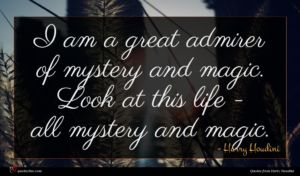 Harry Houdini quote : I am a great ...