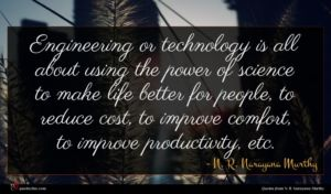 N. R. Narayana Murthy quote : Engineering or technology is ...