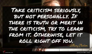 Hillary Clinton quote : Take criticism seriously but ...