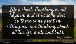 Amy Winehouse quote : Life's short Anything could ...