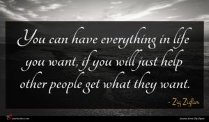 Zig Ziglar quote : You can have everything ...