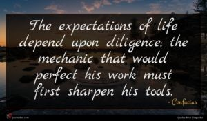 Confucius quote : The expectations of life ...