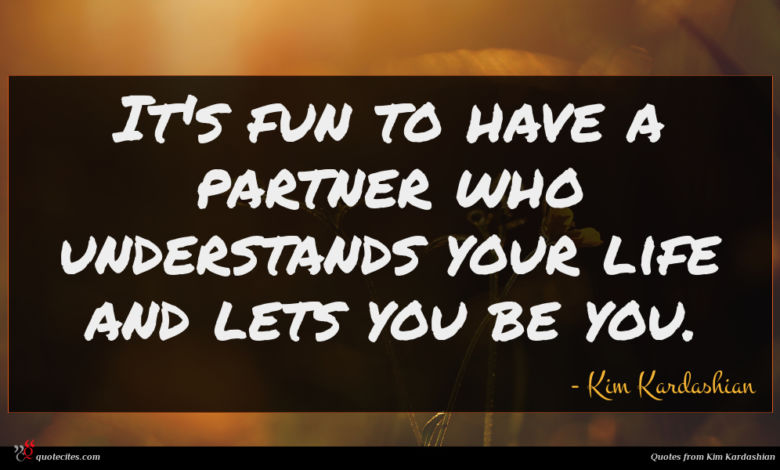 It's fun to have a partner who understands your life and lets you be you.