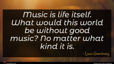 Photo of Louis Armstrong quote : Music is life itself …