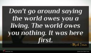 Mark Twain quote : Don't go around saying ...