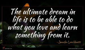 Jennifer Love Hewitt quote : The ultimate dream in ...