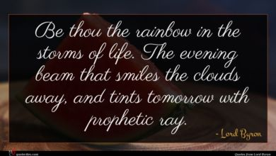 Photo of Lord Byron quote : Be thou the rainbow …