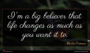Martin Freeman quote : I'm a big believer ...