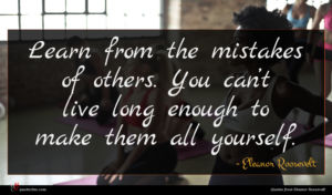 Eleanor Roosevelt quote : Learn from the mistakes ...