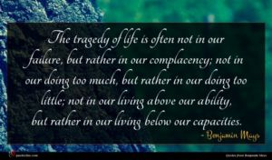 Benjamin Mays quote : The tragedy of life ...
