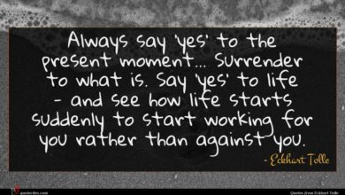 Photo of Eckhart Tolle quote : Always say 'yes' to …