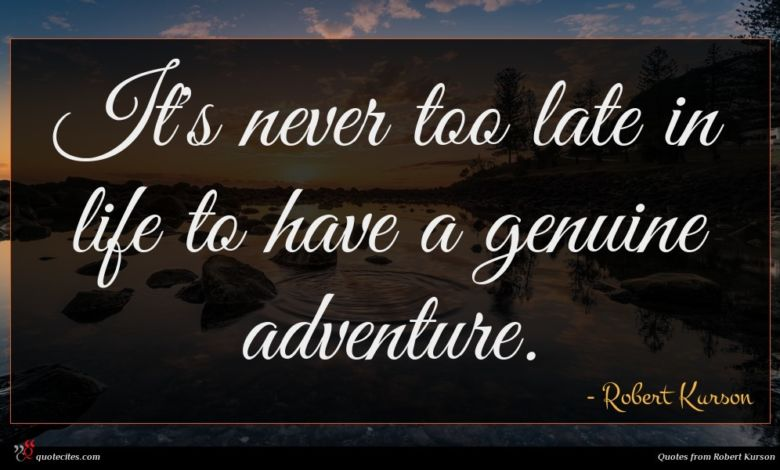 It's never too late in life to have a genuine adventure.