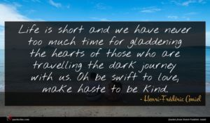 Henri-Frédéric Amiel quote : Life is short and ...