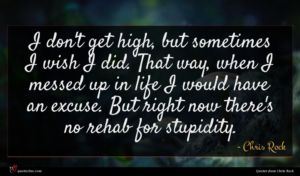 Chris Rock quote : I don't get high ...