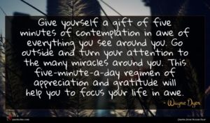 Wayne Dyer quote : Give yourself a gift ...