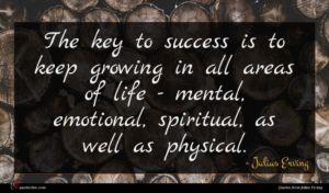 Julius Erving quote : The key to success ...