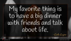 Carla Gugino quote : My favorite thing is ...