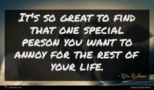 Rita Rudner quote : It's so great to ...