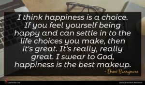 Drew Barrymore quote : I think happiness is ...