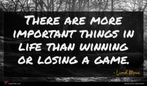 Lionel Messi quote : There are more important ...