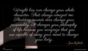 Jean Nidetch quote : Weight loss can change ...
