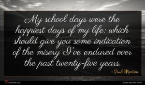 Paul Merton quote : My school days were ...